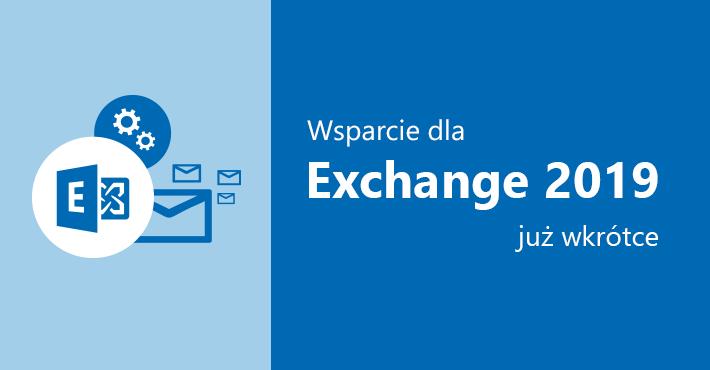 Już wkrótce wsparcie dla Exchange 2019