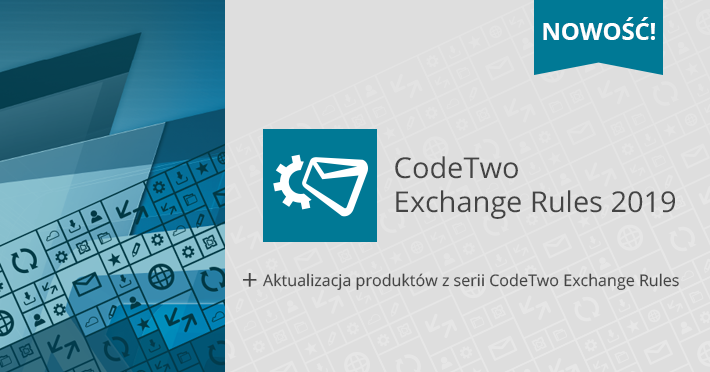 CodeTwo Exchange Rules 2019 już dostępny